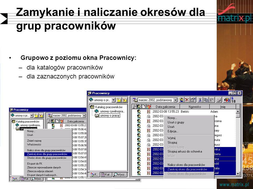 Zamykanie i naliczanie okresów dla grup pracowników Grupowo z poziomu okna Pracownicy: –dla katalogów pracowników –dla zaznaczonych pracowników