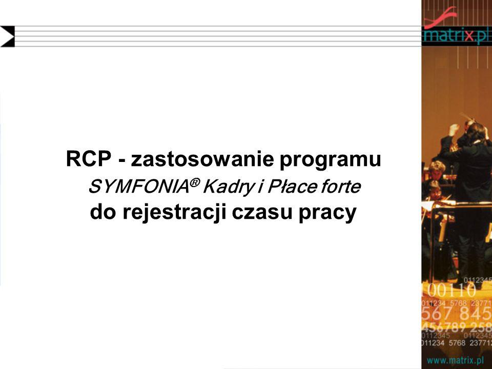 RCP - zastosowanie programu SYMFONIA ® Kadry i Płace forte do rejestracji czasu pracy