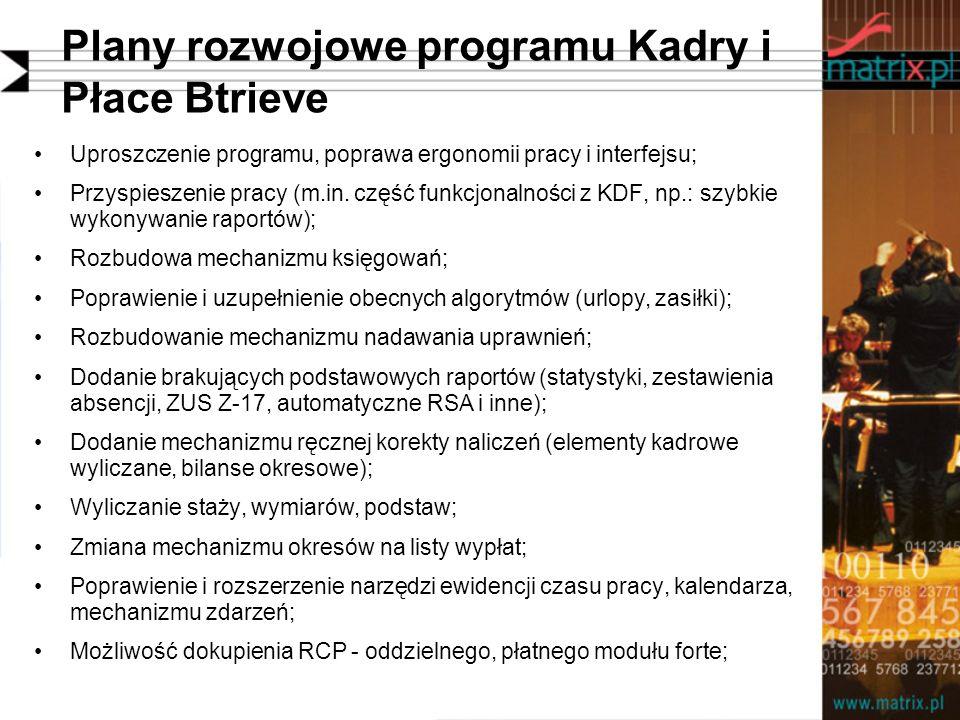 Plany rozwojowe programu Kadry i Płace Btrieve Uproszczenie programu, poprawa ergonomii pracy i interfejsu; Przyspieszenie pracy (m.in. część funkcjon