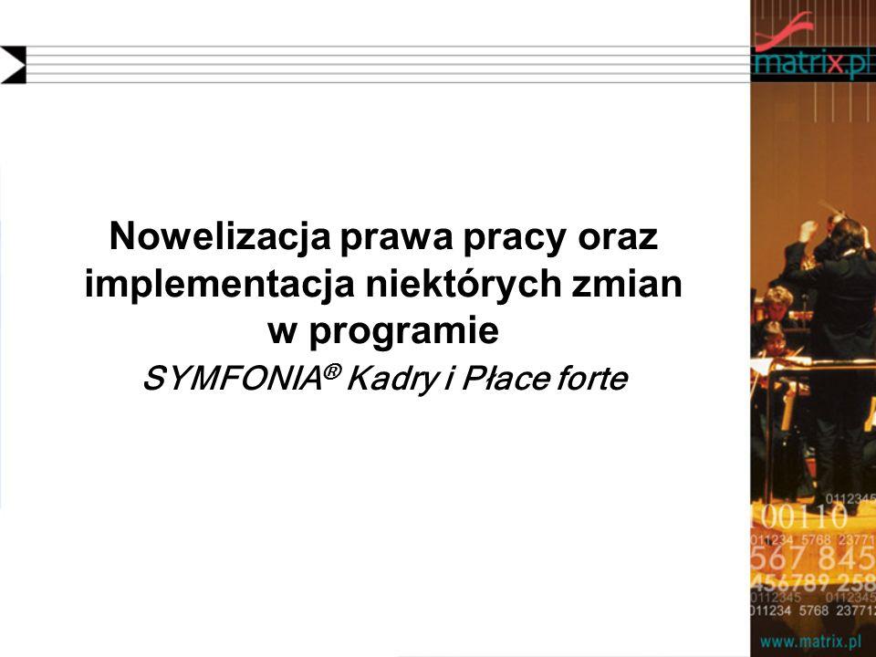 Nowelizacja prawa pracy oraz implementacja niektórych zmian w programie SYMFONIA ® Kadry i Płace forte