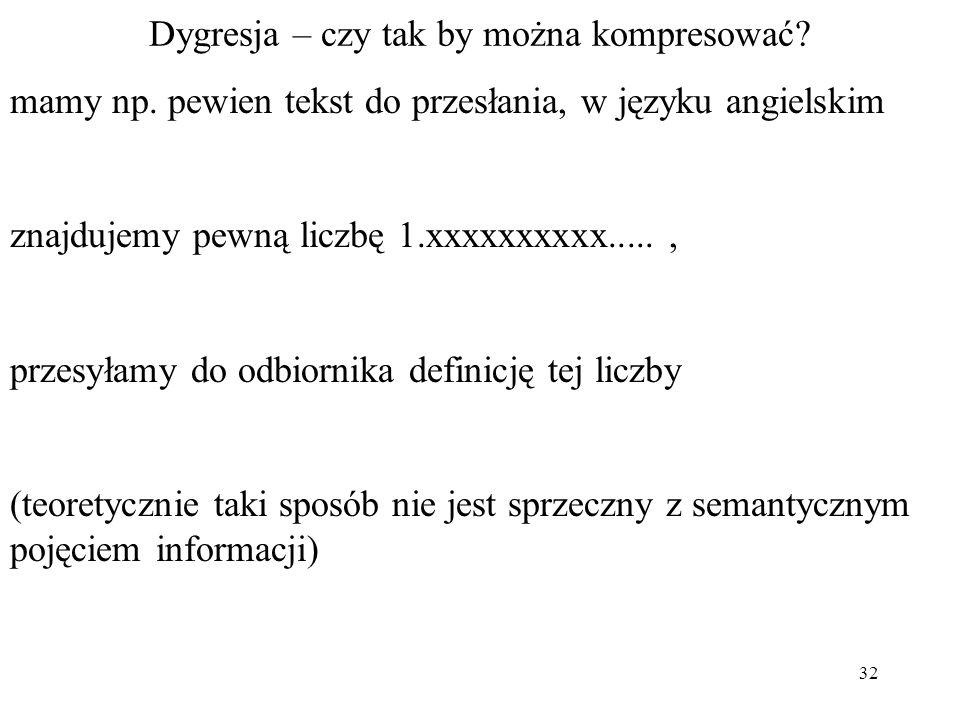 32 Dygresja – czy tak by można kompresować? mamy np. pewien tekst do przesłania, w języku angielskim znajdujemy pewną liczbę 1.xxxxxxxxxx....., przesy