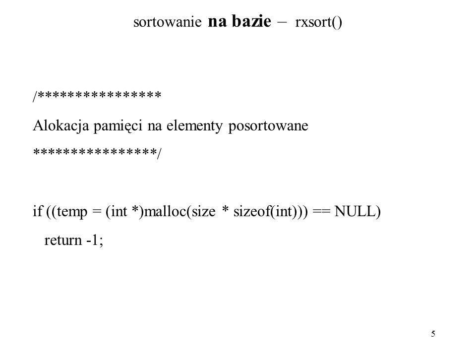 5 sortowanie na bazie – rxsort() /**************** Alokacja pamięci na elementy posortowane ****************/ if ((temp = (int *)malloc(size * sizeof(