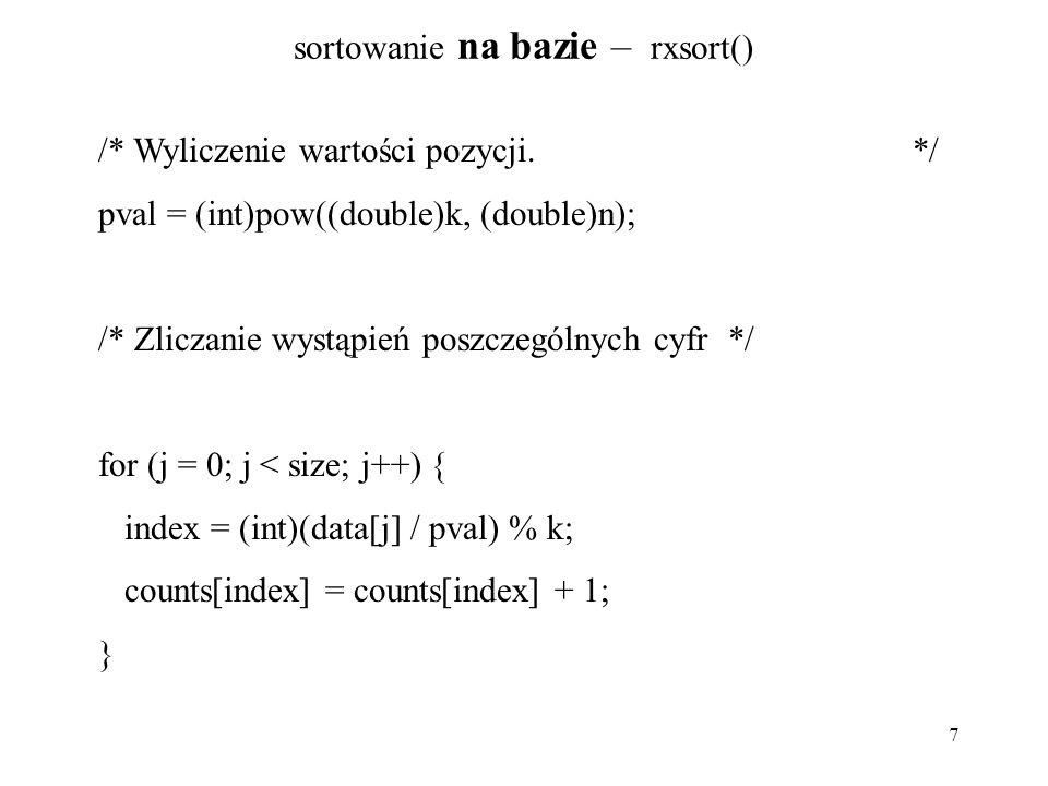 7 sortowanie na bazie – rxsort() /* Wyliczenie wartości pozycji. */ pval = (int)pow((double)k, (double)n); /* Zliczanie wystąpień poszczególnych cyfr