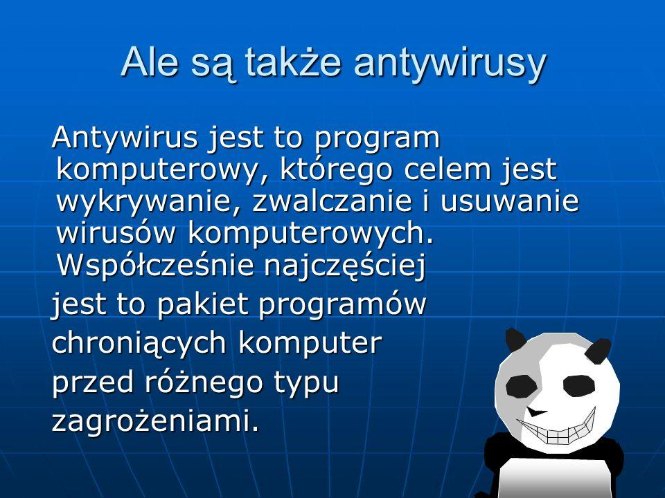Popularnymi antywirusami są : -Avast Antivirus -AVG AntiVirus 2013 -Panda Cloud Antivirus 2.0 -Norton AntiVirus -Microsoft Security Essentials -Kaspersky Anti-Virus -Avira Free Antivirus -Panda Quick Remover -Avira AntiVir