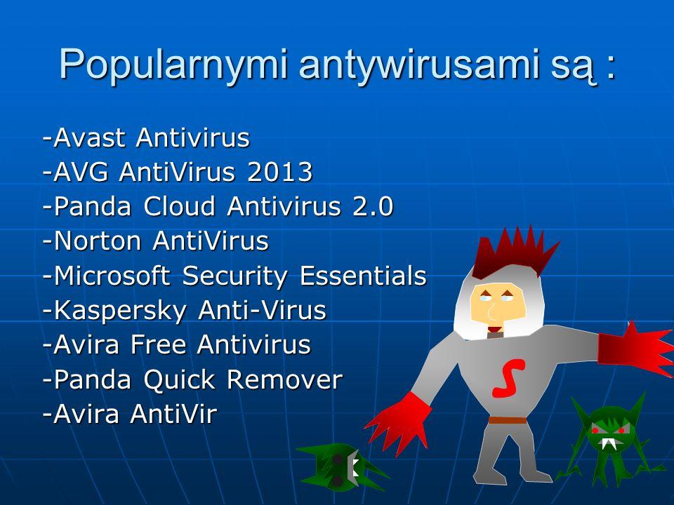 Popularnymi antywirusami są : -Avast Antivirus -AVG AntiVirus 2013 -Panda Cloud Antivirus 2.0 -Norton AntiVirus -Microsoft Security Essentials -Kasper