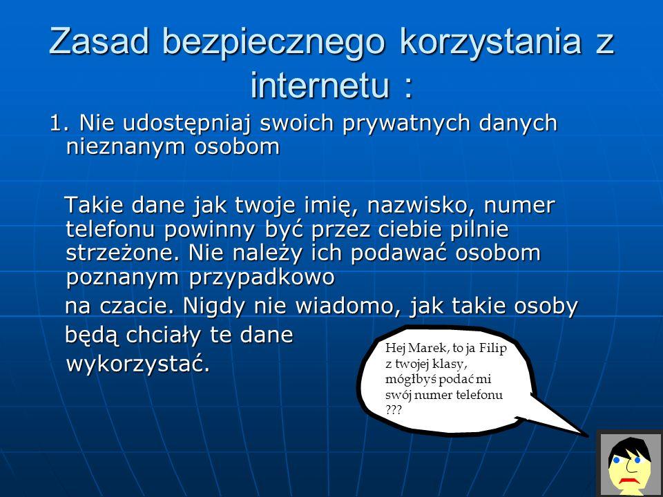 Zasad bezpiecznego korzystania z internetu : 1. Nie udostępniaj swoich prywatnych danych nieznanym osobom 1. Nie udostępniaj swoich prywatnych danych