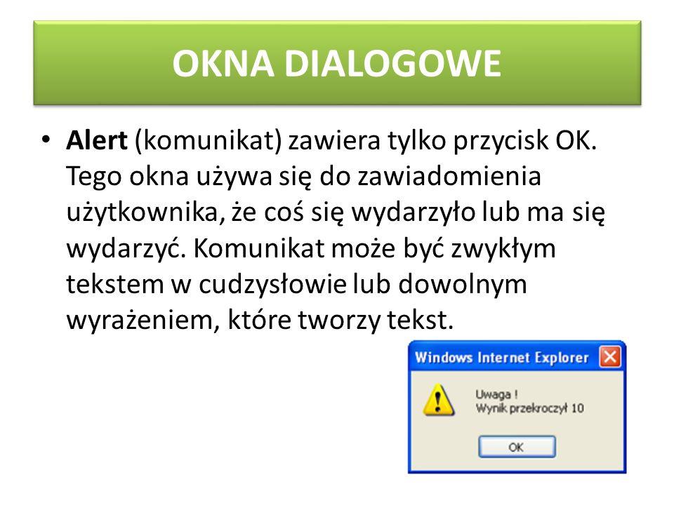 OKNA DIALOGOWE Confirm (komunikat) zawiera przycisk OK i Cancel (anuluj) i zwraca wartość true lub false w zależności od tego, który przycisk został kliknięty.