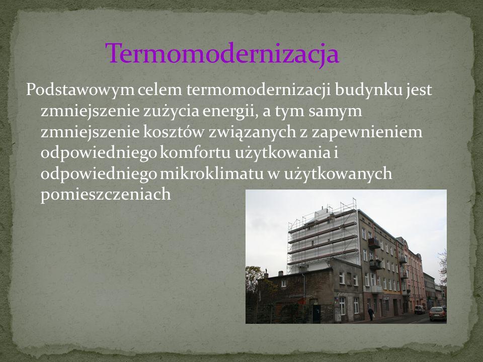 Podstawowym celem termomodernizacji budynku jest zmniejszenie zużycia energii, a tym samym zmniejszenie kosztów związanych z zapewnieniem odpowiednieg