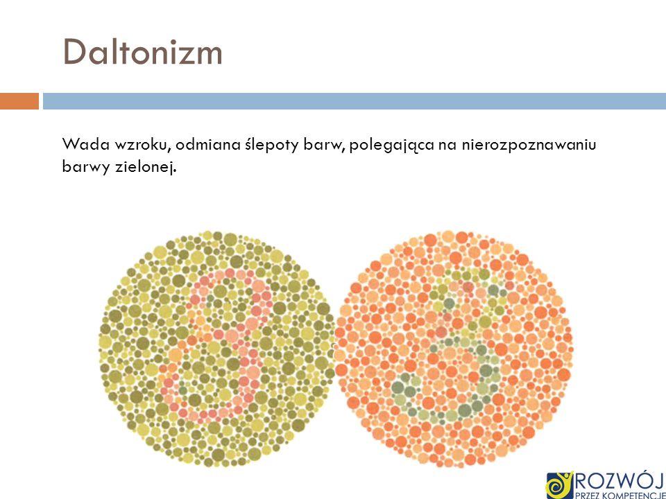 Daltonizm Wada wzroku, odmiana ślepoty barw, polegająca na nierozpoznawaniu barwy zielonej.