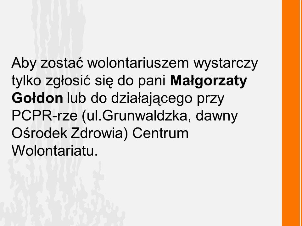 Aby zostać wolontariuszem wystarczy tylko zgłosić się do pani Małgorzaty Gołdon lub do działającego przy PCPR-rze (ul.Grunwaldzka, dawny Ośrodek Zdrow