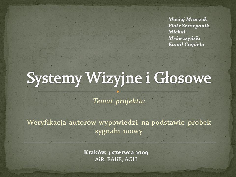 Temat projektu: Weryfikacja autorów wypowiedzi na podstawie próbek sygnału mowy Maciej Mraczek Piotr Szczepanik Michał Mrówczyński Kamil Ciepiela Krak