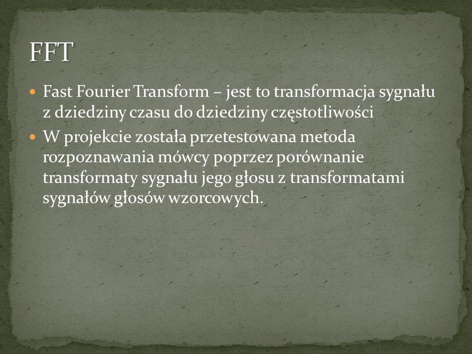 Fast Fourier Transform – jest to transformacja sygnału z dziedziny czasu do dziedziny częstotliwości W projekcie została przetestowana metoda rozpozna