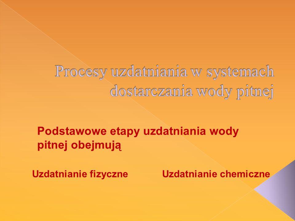 Podstawowe etapy uzdatniania wody pitnej obejmują Uzdatnianie chemiczneUzdatnianie fizyczne