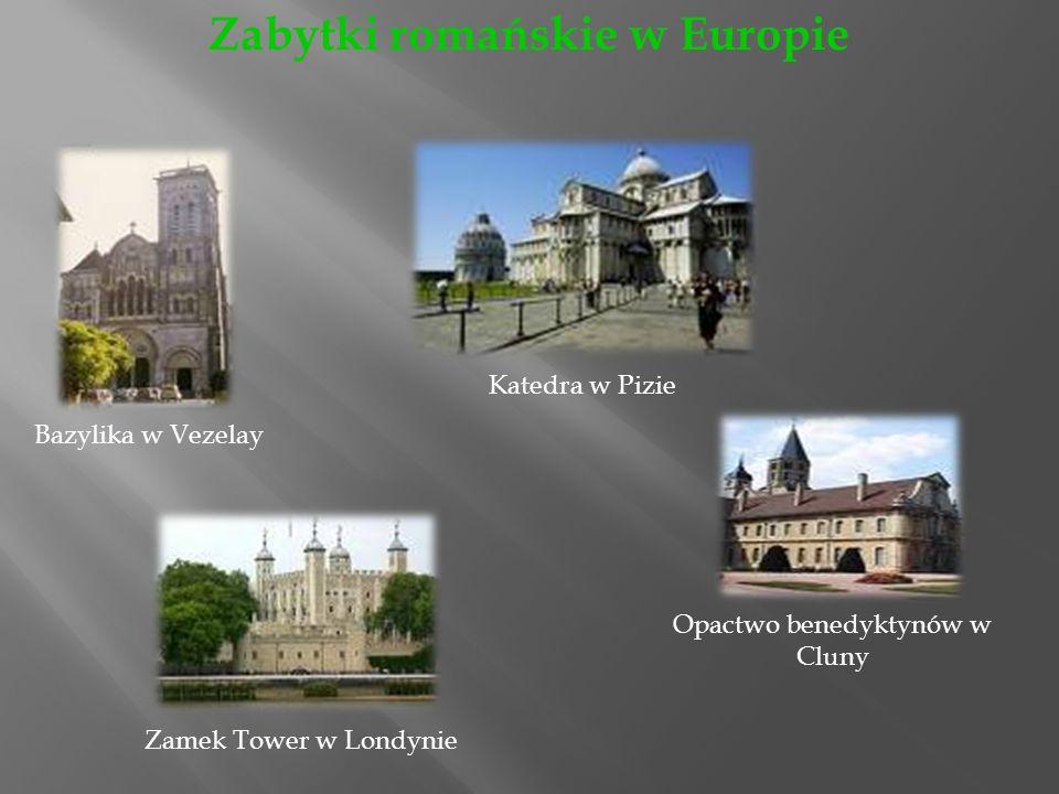 Bazylika w Vezelay Katedra w Pizie Zamek Tower w Londynie Opactwo benedyktynów w Cluny Zabytki romańskie w Europie