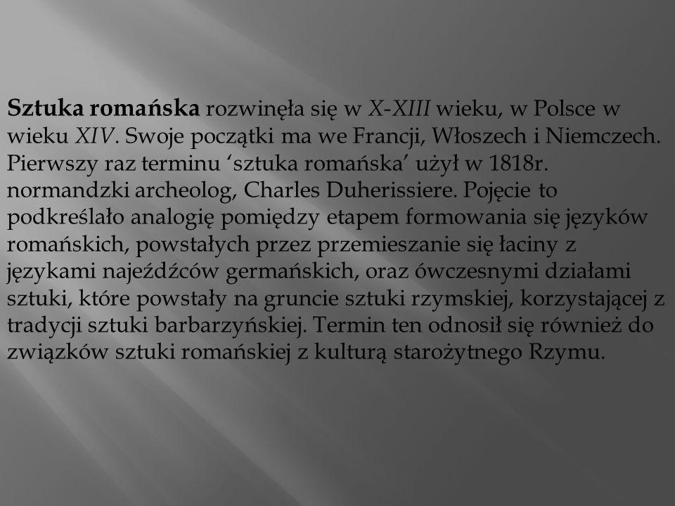 Sztuka romańska rozwinęła się w X-XIII wieku, w Polsce w wieku XIV.