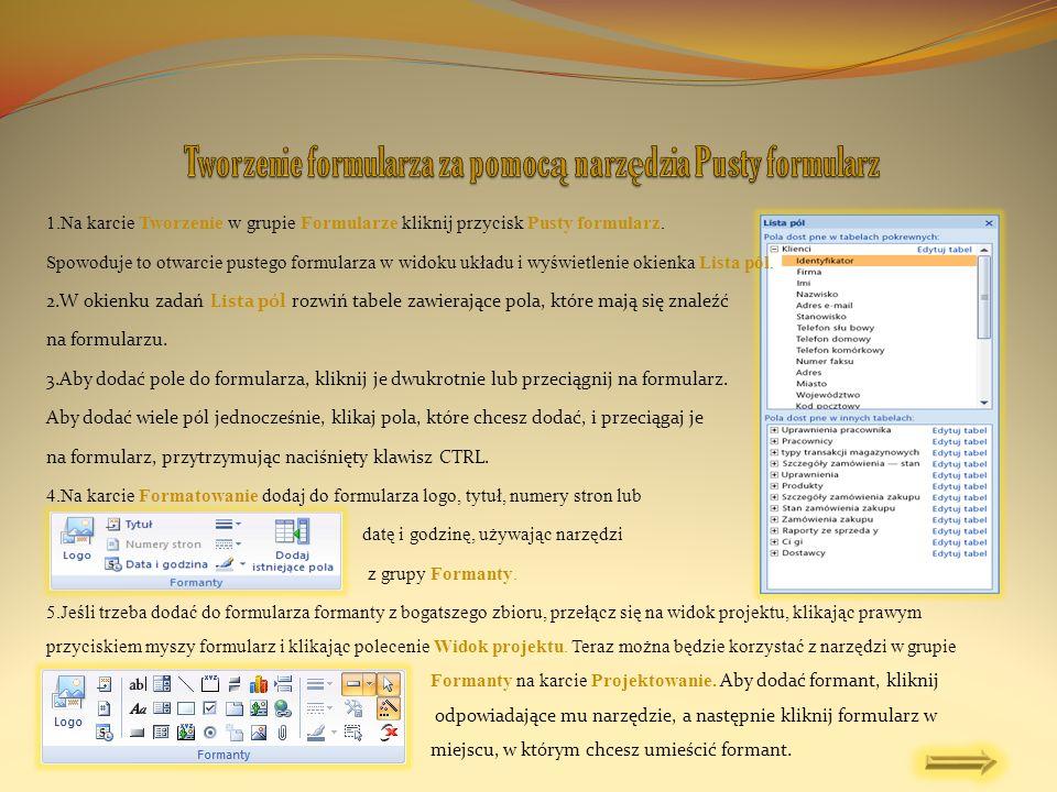 1.Na karcie Tworzenie w grupie Formularze kliknij przycisk Pusty formularz. Spowoduje to otwarcie pustego formularza w widoku układu i wyświetlenie ok