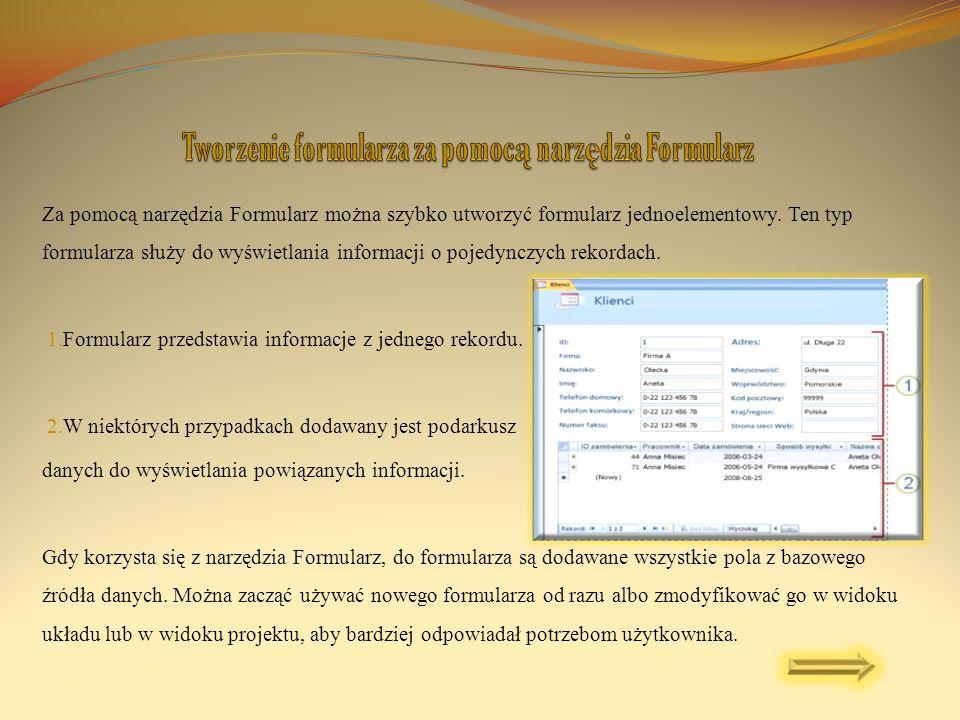 Za pomocą narzędzia Formularz można szybko utworzyć formularz jednoelementowy. Ten typ formularza służy do wyświetlania informacji o pojedynczych reko