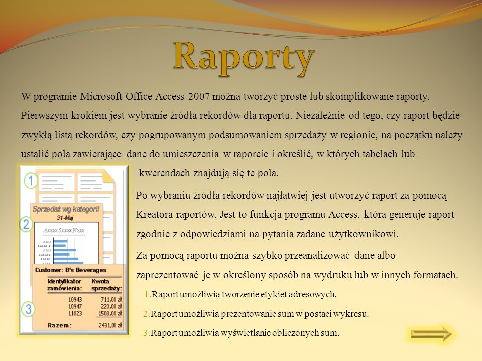 W programie Microsoft Office Access 2007 można tworzyć proste lub skomplikowane raporty. Pierwszym krokiem jest wybranie źródła rekordów dla raportu.