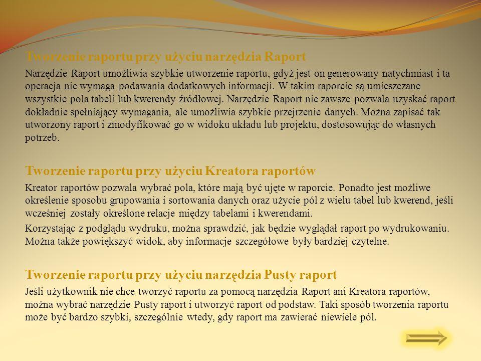 Tworzenie raportu przy użyciu narzędzia Raport Narzędzie Raport umożliwia szybkie utworzenie raportu, gdyż jest on generowany natychmiast i ta operacj