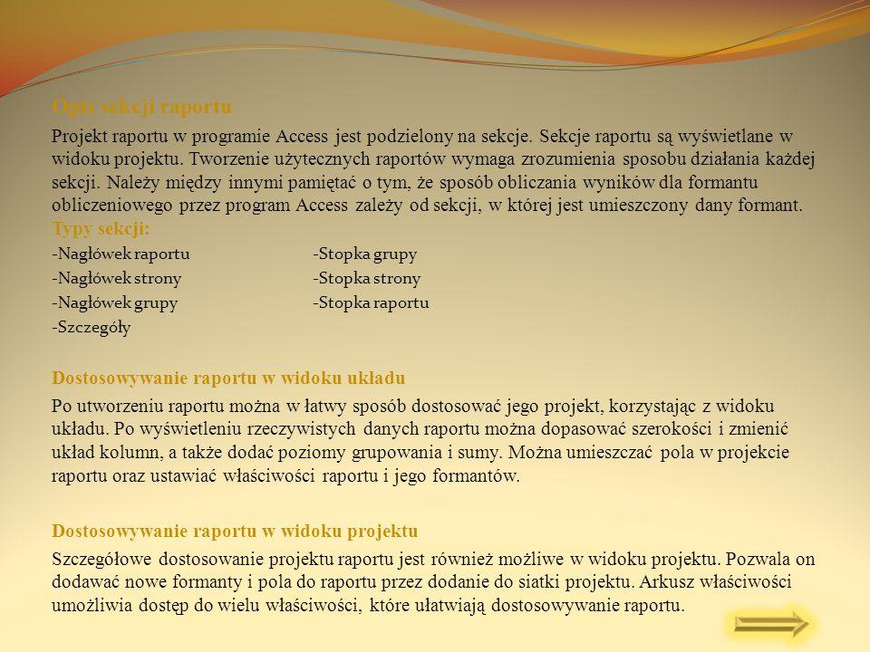 Opis sekcji raportu Projekt raportu w programie Access jest podzielony na sekcje. Sekcje raportu są wyświetlane w widoku projektu. Tworzenie użyteczny