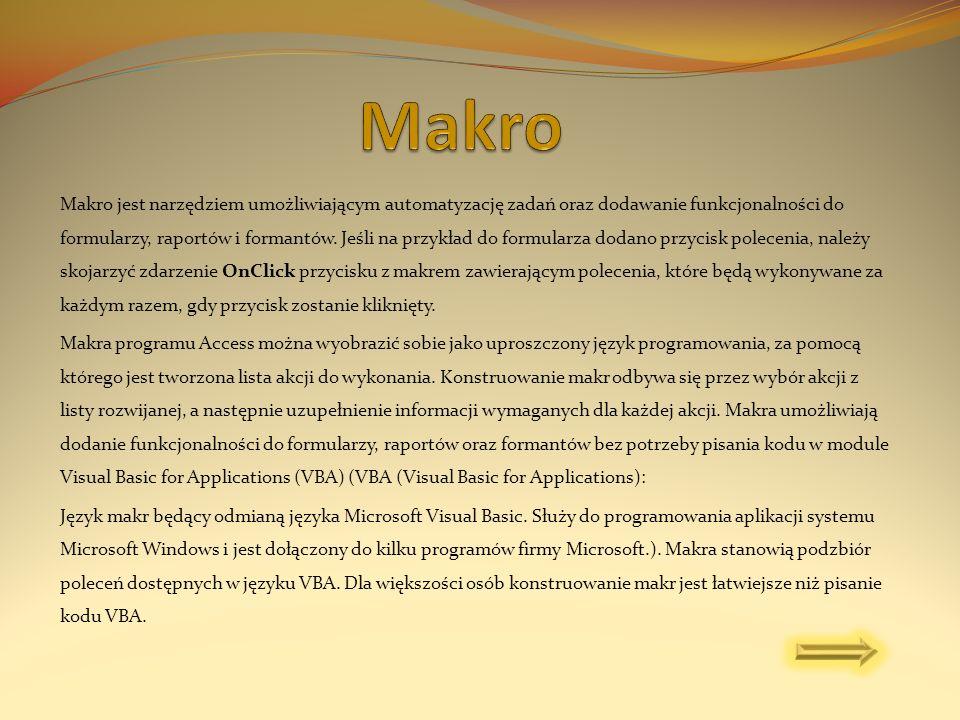 Makro jest narzędziem umożliwiającym automatyzację zadań oraz dodawanie funkcjonalności do formularzy, raportów i formantów. Jeśli na przykład do form