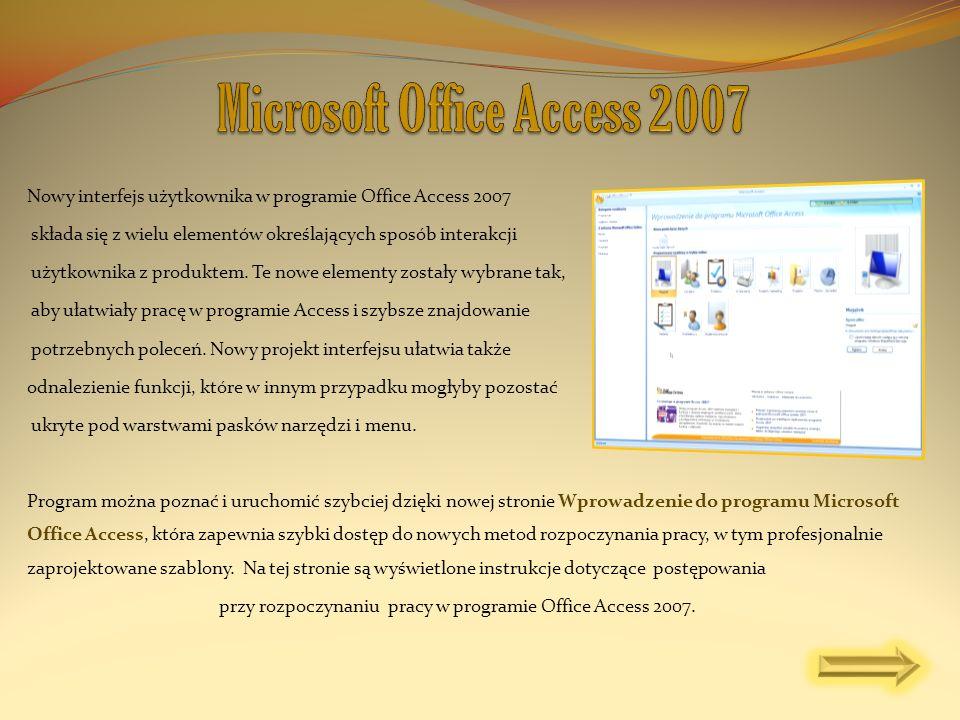 Nowy interfejs użytkownika w programie Office Access 2007 składa się z wielu elementów określających sposób interakcji użytkownika z produktem. Te now