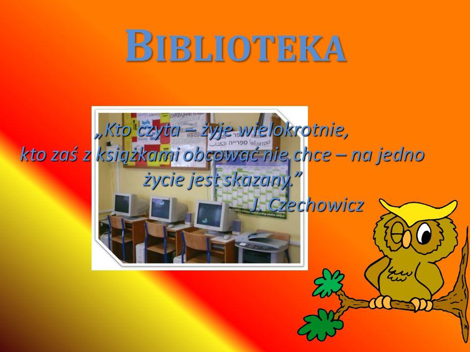 B IBLIOTEKA Kto czyta – żyje wielokrotnie, kto zaś z książkami obcować nie chce – na jedno życie jest skazany. J. Czechowicz J. Czechowicz