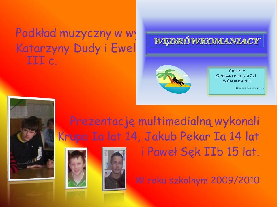 Podkład muzyczny w wykonaniu Katarzyny Dudy i Eweliny Furman III c. Prezentację multimedialną wykonali Marek Krupa Ia lat 14, Jakub Pekar Ia 14 lat i