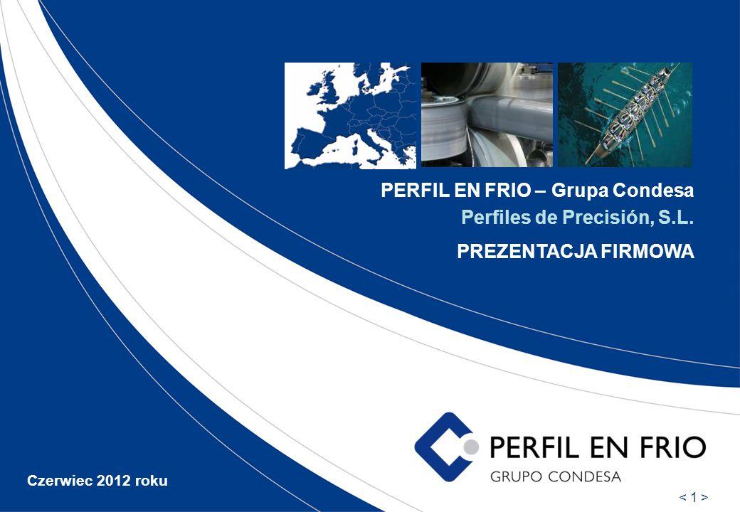 PERFIL EN FRIO – Grupa Condesa Perfiles de Precisión, S.L. PREZENTACJA FIRMOWA Czerwiec 2012 roku