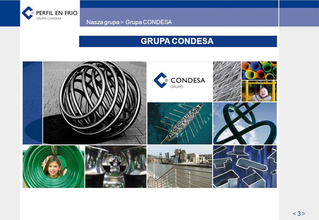 GRUPA CONDESA W LICZBACH Firma rodzinna mieszcząca się w Vitorii (północna Hiszpania), z 60-letnim doświadczeniem na rynku przetwórstwa stali jako producent rur stalowych i kształtowników spawanych.