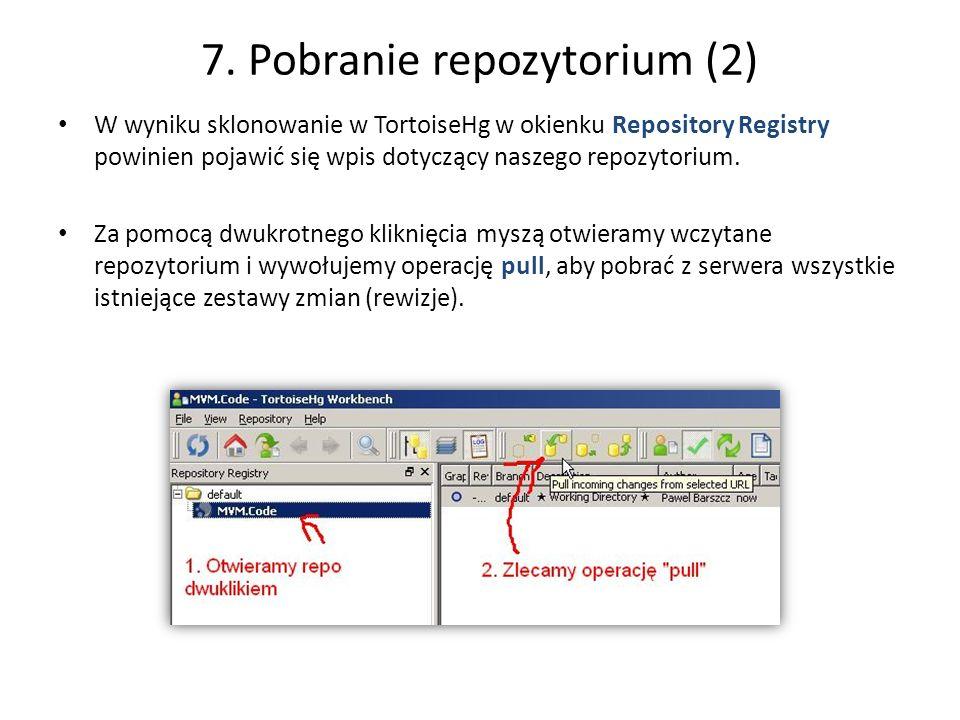 7. Pobranie repozytorium (2) W wyniku sklonowanie w TortoiseHg w okienku Repository Registry powinien pojawić się wpis dotyczący naszego repozytorium.