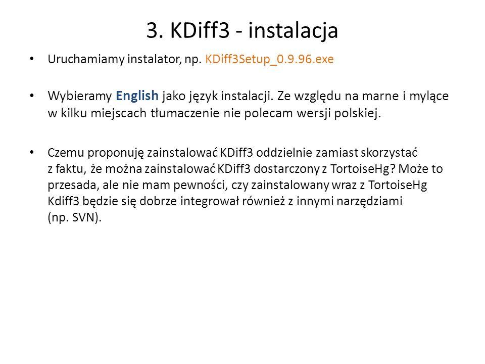 3. KDiff3 - instalacja Uruchamiamy instalator, np. KDiff3Setup_0.9.96.exe Wybieramy English jako język instalacji. Ze względu na marne i mylące w kilk