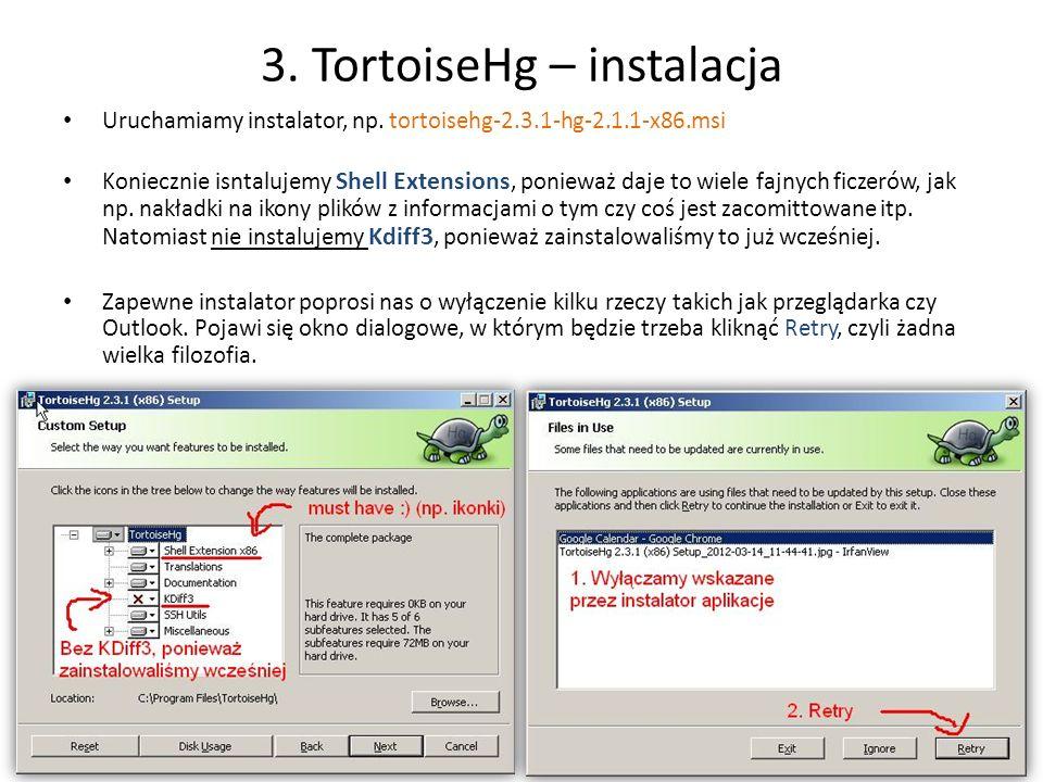 3. TortoiseHg – instalacja Uruchamiamy instalator, np. tortoisehg-2.3.1-hg-2.1.1-x86.msi Koniecznie isntalujemy Shell Extensions, ponieważ daje to wie