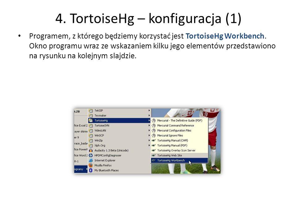 4. TortoiseHg – konfiguracja (1) Programem, z którego będziemy korzystać jest TortoiseHg Workbench. Okno programu wraz ze wskazaniem kilku jego elemen