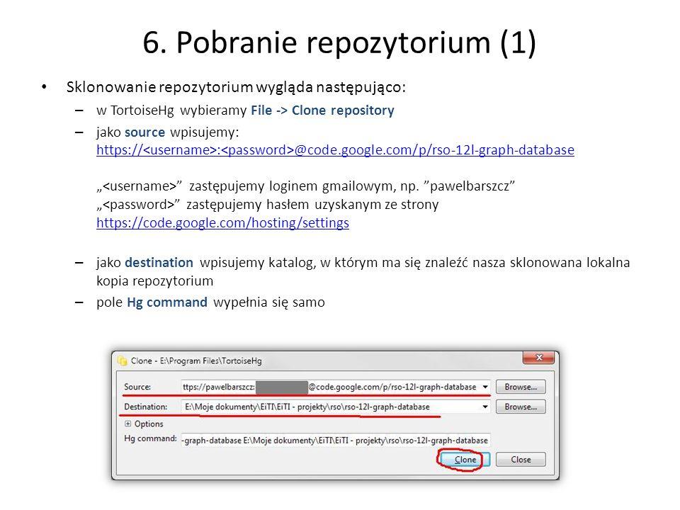 6. Pobranie repozytorium (1) Sklonowanie repozytorium wygląda następująco: – w TortoiseHg wybieramy File -> Clone repository – jako source wpisujemy: