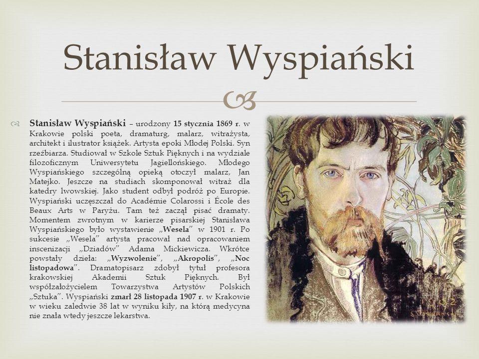 Stanisław Wyspiański – urodzony 15 stycznia 1869 r. w Krakowie polski poeta, dramaturg, malarz, witrażysta, architekt i ilustrator książek. Artysta ep