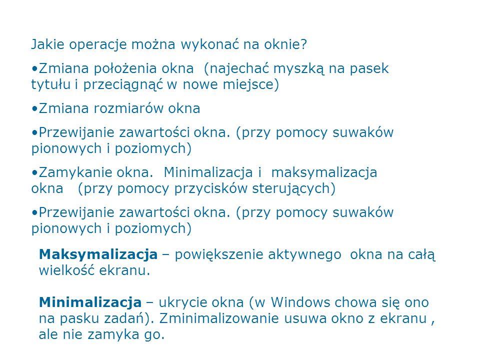 Maksymalizacja – powiększenie aktywnego okna na całą wielkość ekranu. Minimalizacja – ukrycie okna (w Windows chowa się ono na pasku zadań). Zminimali