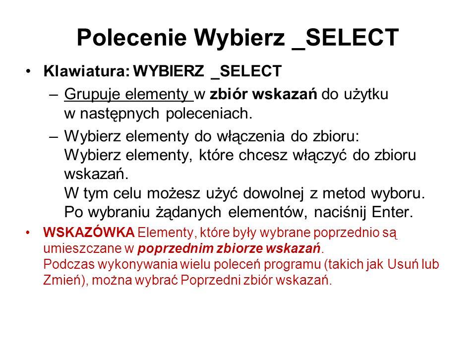 Polecenie Wybierz _SELECT Klawiatura: WYBIERZ _SELECT –Grupuje elementy w zbiór wskazań do użytku w następnych poleceniach. –Wybierz elementy do włącz