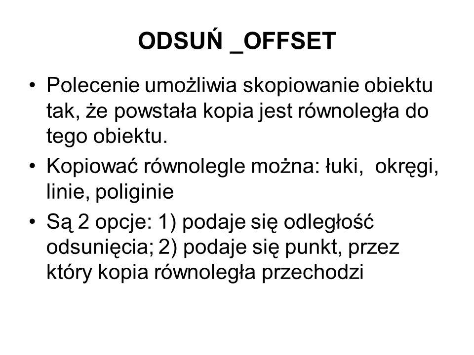 ODSUŃ _OFFSET Polecenie umożliwia skopiowanie obiektu tak, że powstała kopia jest równoległa do tego obiektu. Kopiować równolegle można: łuki, okręgi,