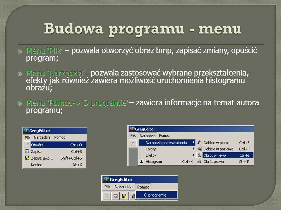 Menu Plik Menu Plik – pozwala otworzyć obraz bmp, zapisać zmiany, opuścić program; Menu Narzędzia Menu Narzędzia –pozwala zastosować wybrane przekszta