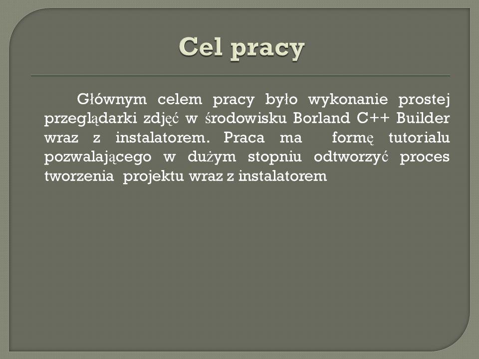 G ł ównym celem pracy by ł o wykonanie prostej przegl ą darki zdj ęć w ś rodowisku Borland C++ Builder wraz z instalatorem. Praca ma form ę tutorialu