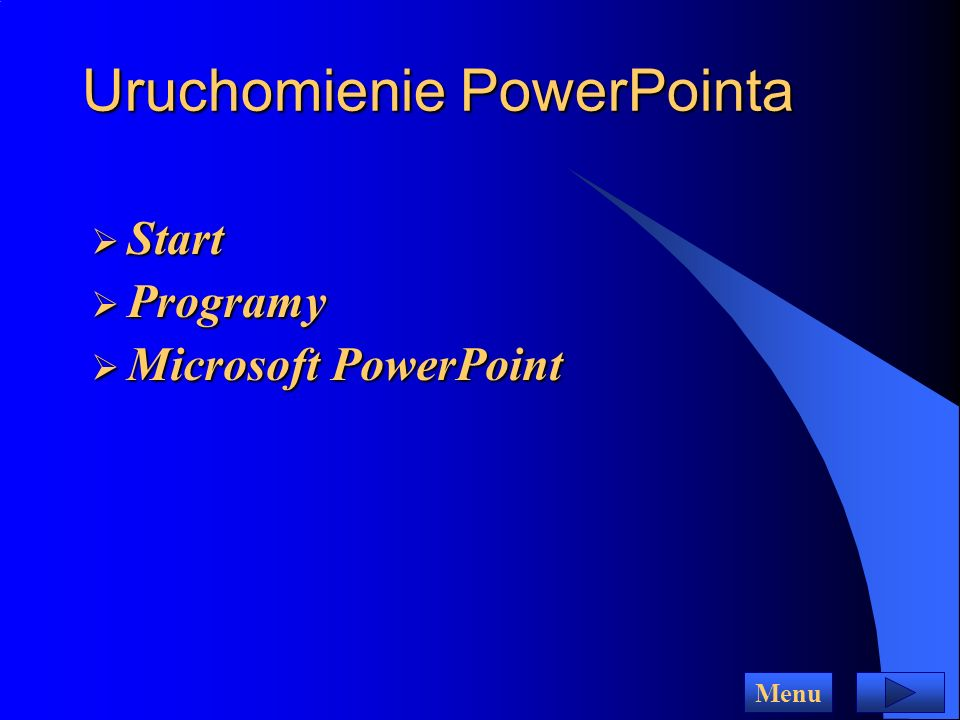 Uruchomienie PowerPointa Uruchomienie PowerPointa Start Start Programy Programy Microsoft PowerPoint Microsoft PowerPoint Menu