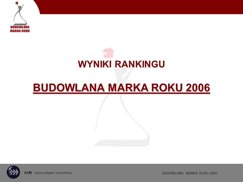 BUDOWLANA MARKA ROKU 2006 KLEJE DO PŁYTEK CERAMICZNYCH I FUGI ASM - Centrum Badań i Analiz Rynku BUDOWLANA MARKA ROKU 2006 wyróżnienia