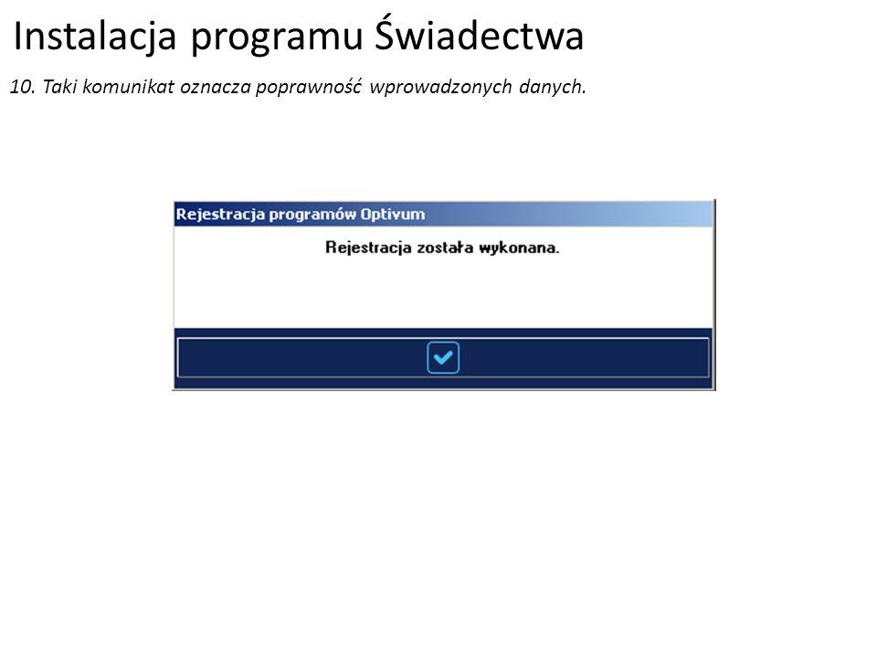 Instalacja programu Świadectwa 10. Taki komunikat oznacza poprawność wprowadzonych danych.