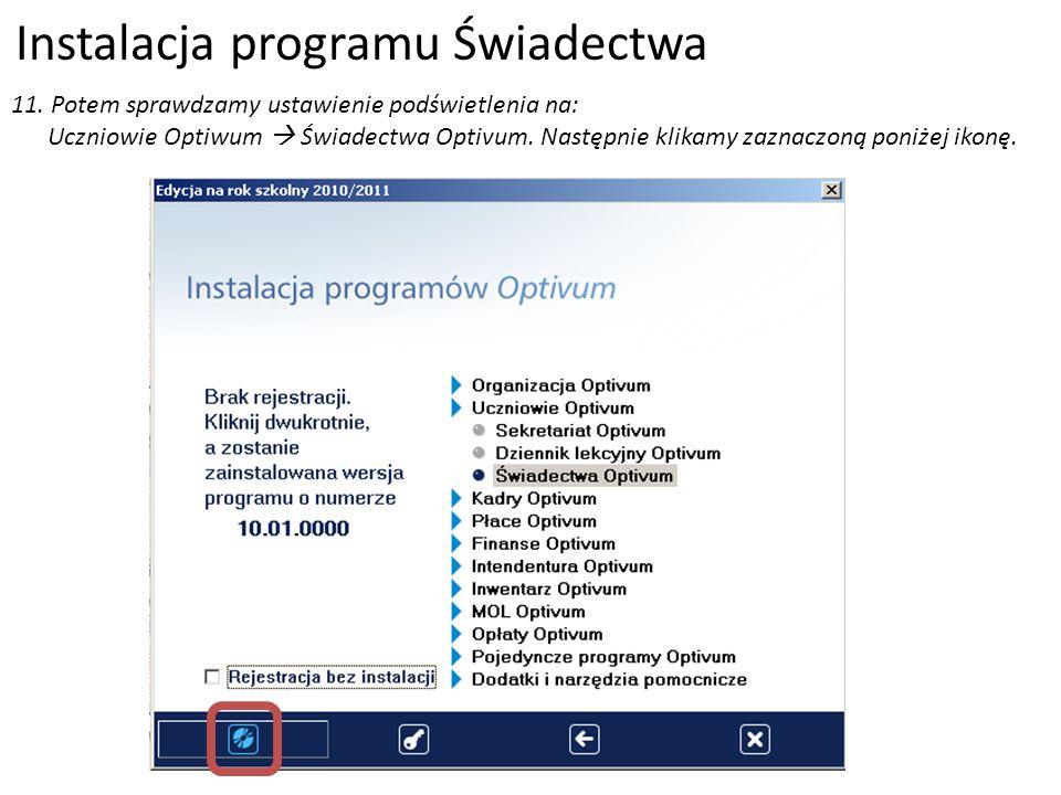 Instalacja programu Świadectwa 11. Potem sprawdzamy ustawienie podświetlenia na: Uczniowie Optiwum Świadectwa Optivum. Następnie klikamy zaznaczoną po