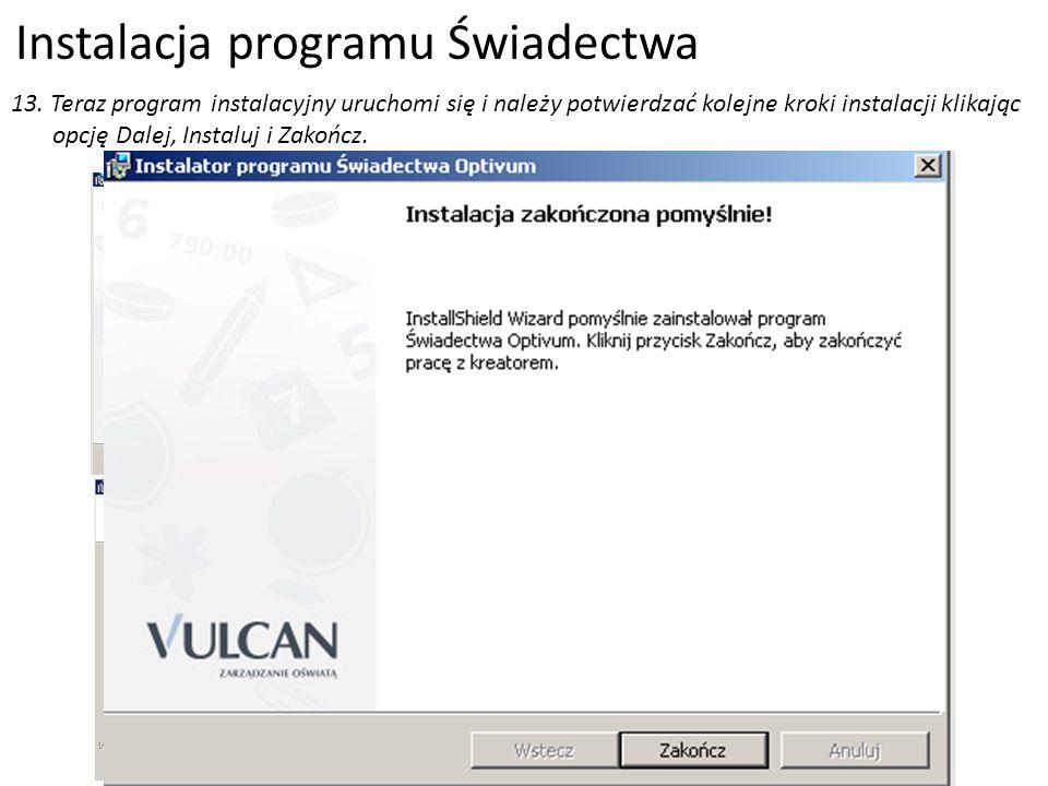 Instalacja programu Świadectwa 13. Teraz program instalacyjny uruchomi się i należy potwierdzać kolejne kroki instalacji klikając opcję Dalej, Instalu