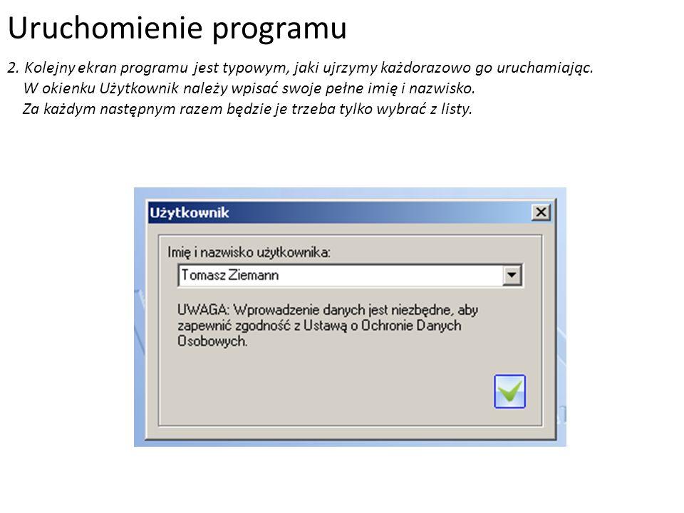 Uruchomienie programu 2. Kolejny ekran programu jest typowym, jaki ujrzymy każdorazowo go uruchamiając. W okienku Użytkownik należy wpisać swoje pełne