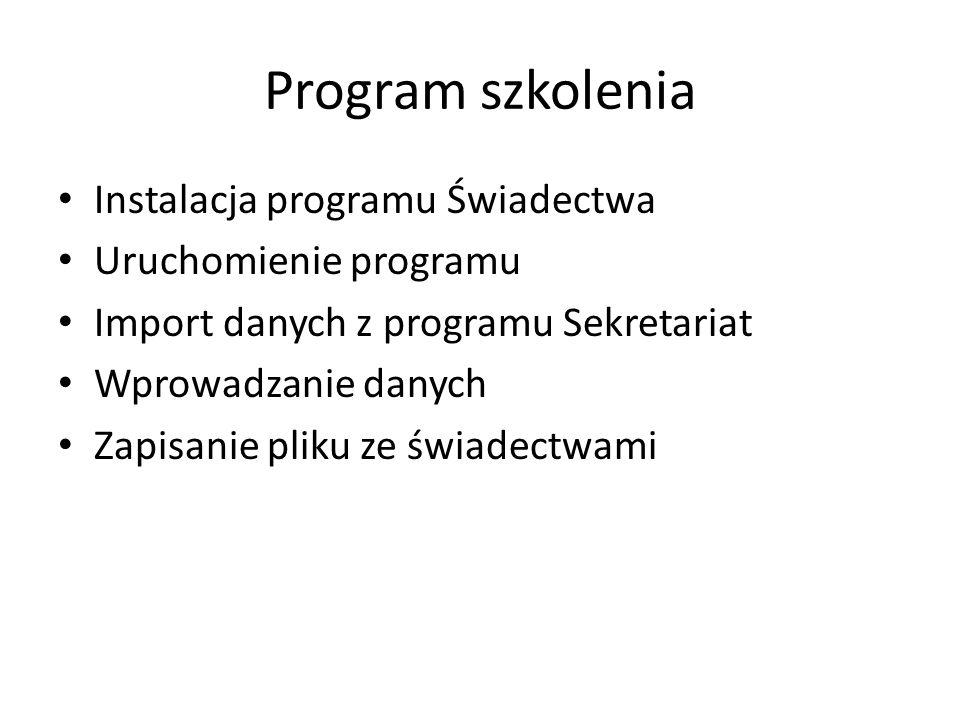 Program szkolenia Instalacja programu Świadectwa Uruchomienie programu Import danych z programu Sekretariat Wprowadzanie danych Zapisanie pliku ze świ