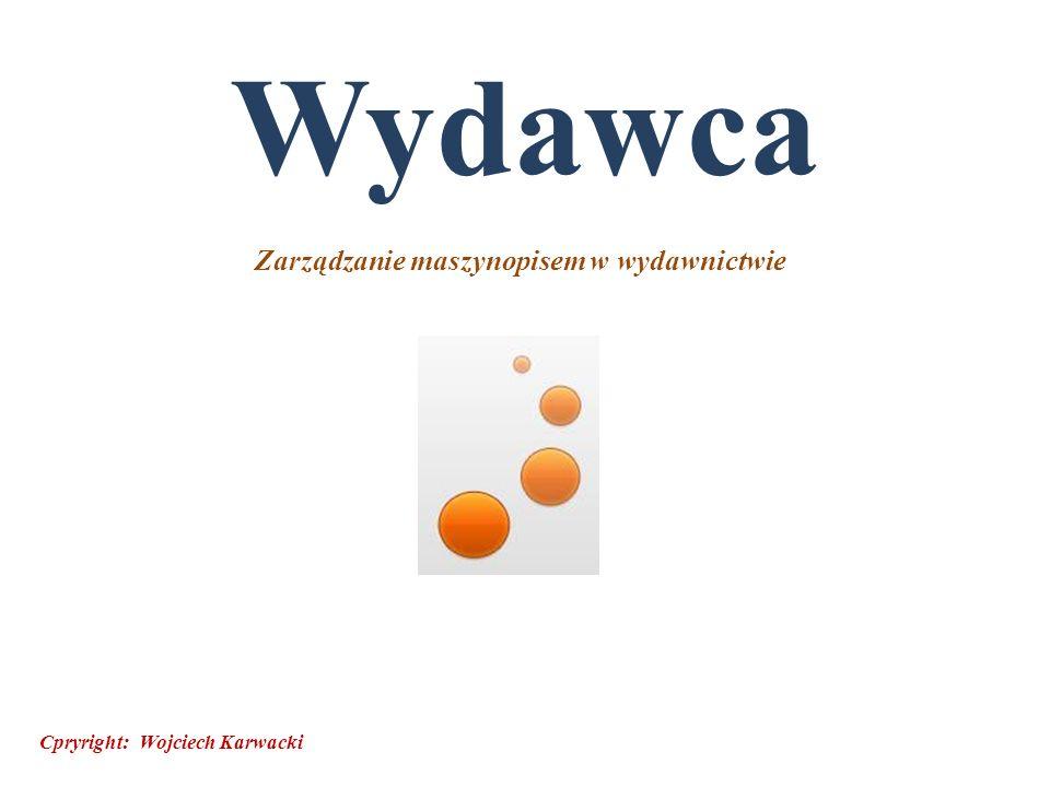 Opis funkcjonalności programu Wydawca Program Wydawca, jego algorytm i funkcjonalność zostały stworzone na podstawie dziesięcioletniego doświadczenia w zarządzaniu Wydawnictwem Ossolineum przez jego wieloletniego dyrektora Wojciecha Karwackiego.