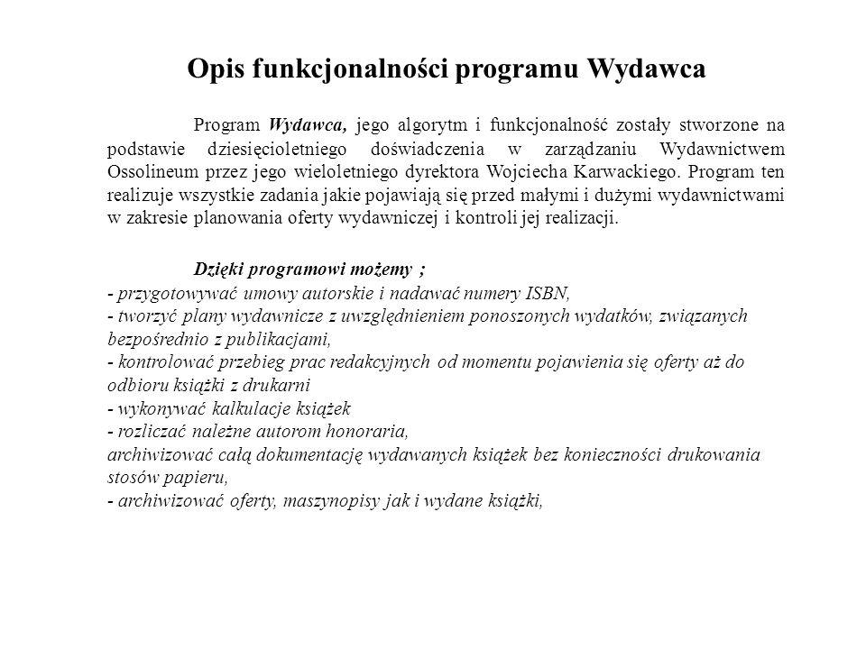 Opis funkcjonalności programu Wydawca Program Wydawca, jego algorytm i funkcjonalność zostały stworzone na podstawie dziesięcioletniego doświadczenia